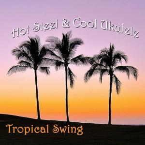 Hot Steel & Cool Ukulele: Tropical Swing