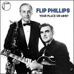 Flip Phillips Your Place or Mine?
