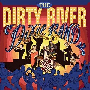 The Dirty River Dixie Band: Swing That Music