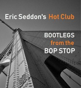 Eric Seddon Bootlegs from Bop Stop