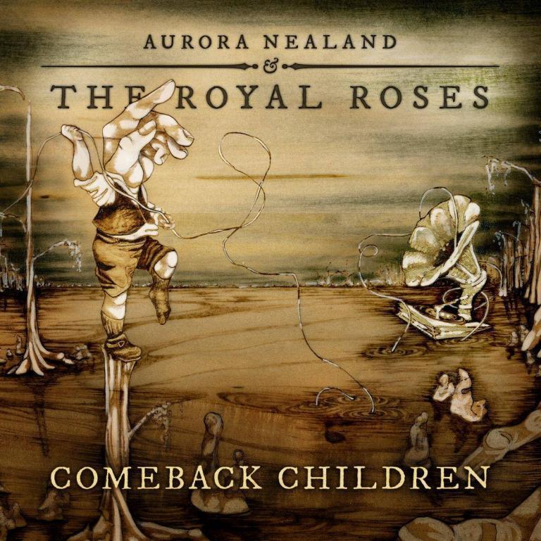 Aurora Nealand & The Royal Roses:Comeback Children