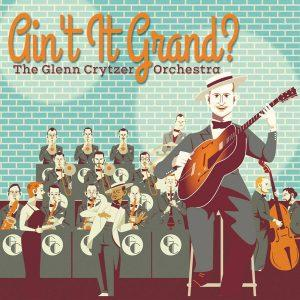 The Glenn Crytzer Orchestra: Ain't It Grand?