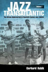 Jazz Transatlantic: The African Undercurrent in Twentieth-Century Jazz Culture by Gerhard Kubik