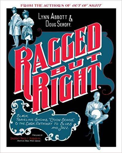 Ragged but Right: Black Traveling Shows, 'Coon Songs,' and the Dark Pathway to Blues and Jazz