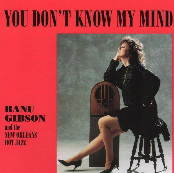 Banu Gibson • You Don't Know My Mind