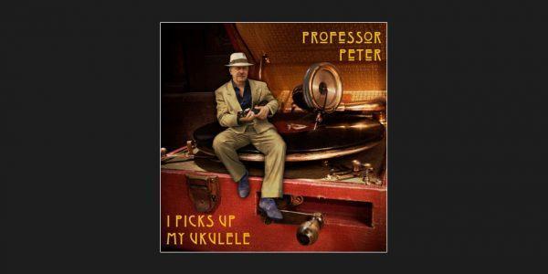 Professor Peter: I Picks Up My Ukulele – The Syncopated Times