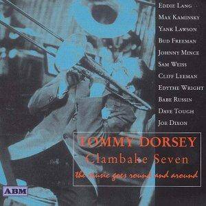 Tommy Dorsey's Clambake Seven- The Music Goes Round & Round