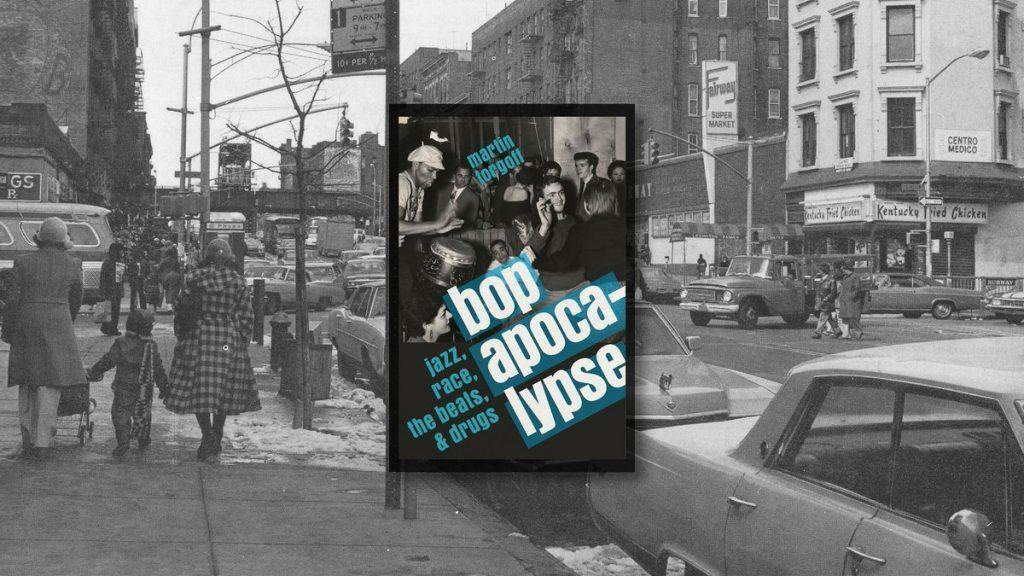 Bop Apocalypse: Jazz, Race, the Beats, & Drugs, an interview with the author.