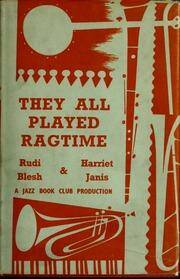theyallplayedrag00blesh - 1963 Ragtime and Early Jazz from the Perspective of a Swedish  Adolescent's First Visit to the Birthplace of Both Genres: a Memoir