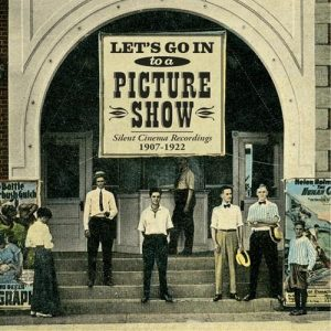 Let's Go In To A Picture Show 1907-1922