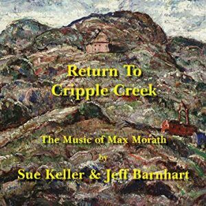 Return to Cripple Creek: The Music of Max MorathSue Keller & Jeff Barnhart