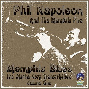 Phil Napoleon Memphis Blues - Phil Napoleon's Memphis Blues: The Marine Corps Transcriptions Volume One