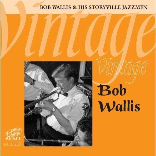 Vintage Bob Wallis - Bob Wallis and his Storyville Jazzmen