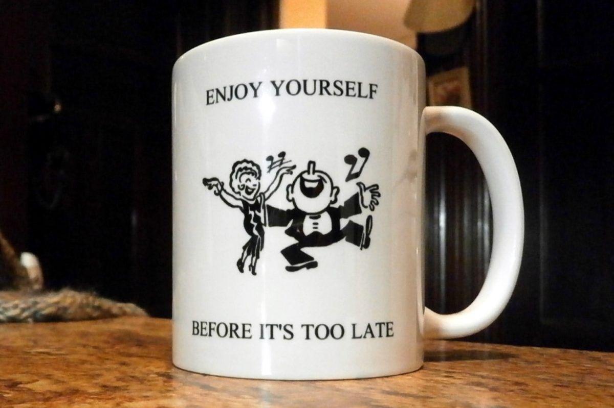 Enjoy Yourself Coffee Mug