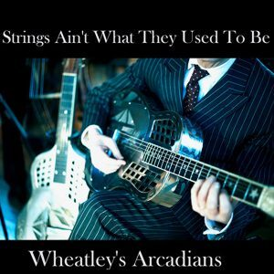 Wheatleys Arcadians String aint what they used to be