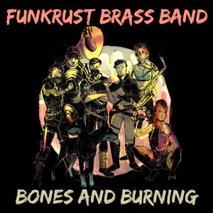 Funkrust Brass Band Bones and Burning