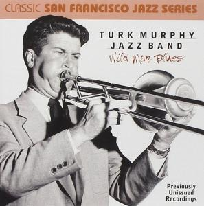 Turk Murphy Wild Man Blues