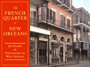 The French Quarter of New Orleans by Jim Frasier, photos by West Freeman