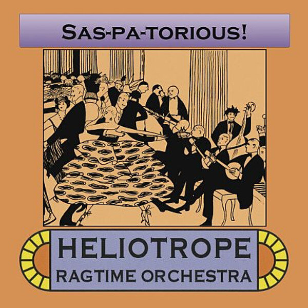 Heliotrope Ragtime Orchestra • Sas-Pa-Torious!