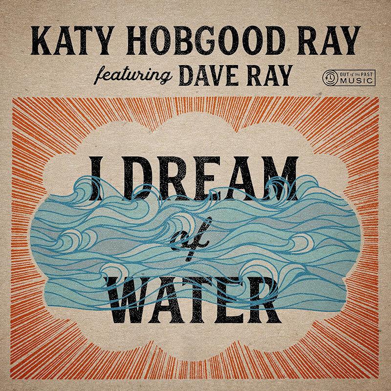 Katy Hobgood Ray feat. Dave Ray • I Dream of Water