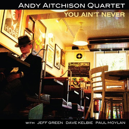 Andy Aitchison Quartet • You Ain't Never