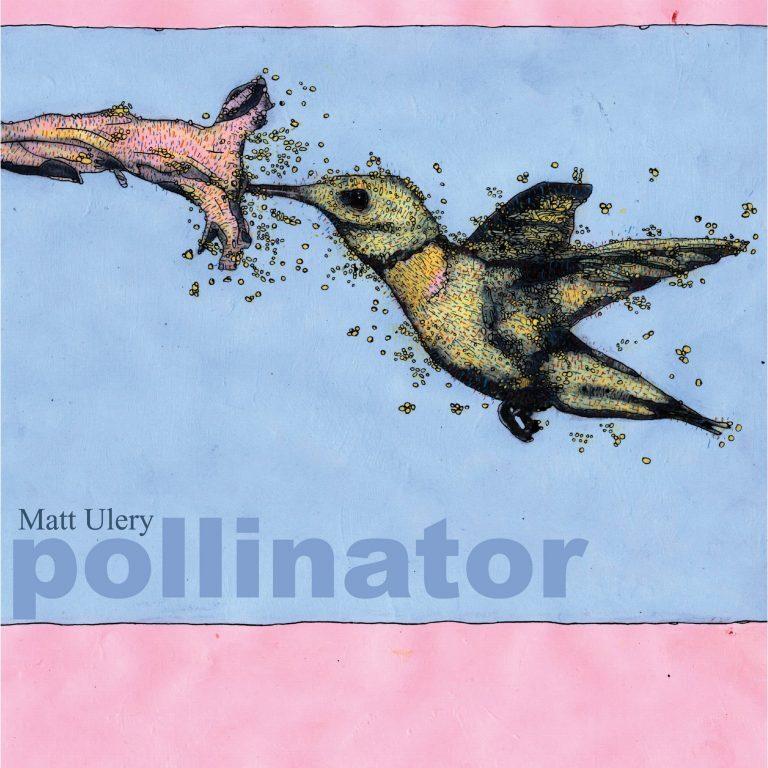 Matt Ulery • Pollinator