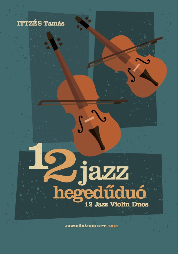 12 Jazz Violin Duos composed by Ittzés Tamás