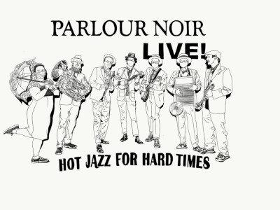 Parlour Noir • Hot Jazz for Hard Times